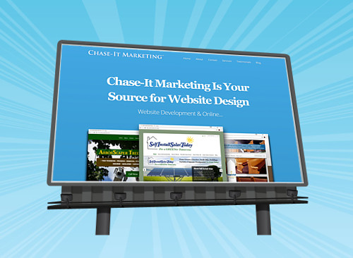 A Website is like an Online Billboard, and Chase-It Marketing is your Source - Learn more